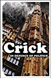 In Defence of Politics, Crick, Bernard, 0826487513