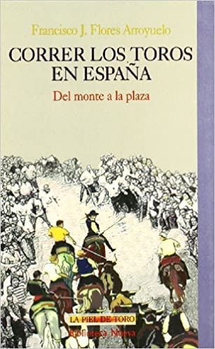 Correr los toros en España: Del monte a la plaza LA PIEL DE TORO: Amazon.es: Flores Arroyuelo, Francisco J: Libros