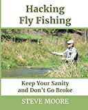Hacking Fly Fishing: Keep Your Sanity and Don't Go Broke (CatchGuide)