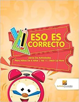 Eso Es Correcto : Libros De Actividades Para Niños De 6 Años | Vol -1 | Decir La Hora (Spanish Edition): Activity Crusades: 9780228222798: Amazon.com: Books