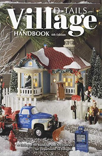 Village D-Tails Handbook, 4th Edition: A Listing of All Buildings and Accessories for Department 56 - Building Department 56