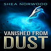 Vanished from Dust: Vanished from Dust, Book 1 | Shea Norwood
