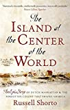 The Island at the Center of the World: The Epic Story of Dutch Manhattan and the Forgotten Colony that Shaped America by Russell Shorto (1-May-2014) Paperback