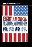 Right America: Feeling Wronged - Some Voices From the Campaign Trail