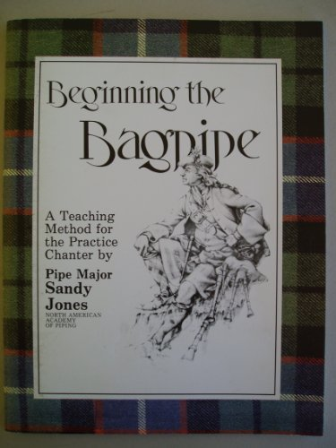 Beginning the Bagpipe (A Teaching Method for the Practice Chanter)