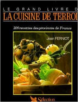 Le Grand Livre De La Cuisine Du Terroir 320 Recettes Des