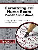 Gerontological Nurse Exam Practice Questions: Gerontological Nurse Practice Tests & Exam Review for the Gerontological Nurse Exam