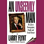 An Unseemly Man: My Life as Pornographer, Pundit, and Social Outcast | Larry Flynt,Kenneth Ross
