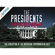 The Presidents: From Politics to Power