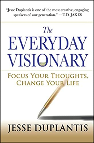 The everyday visionary focus your thoughts change your life jesse the everyday visionary focus your thoughts change your life jesse duplantis 9781416549772 amazon books fandeluxe Choice Image