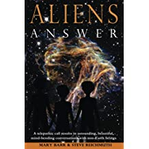 Aliens Answer (Aliens Answer, Ongoing Interviews Book 1)