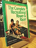 img - for The Complete Recreational Rower and Racer by Stephen Kiesling (1991-01-16) book / textbook / text book