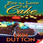 For the Love of Cake | Erin Dutton