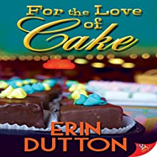 For the Love of Cake Audiobook by Erin Dutton Narrated by AJ Ferraro