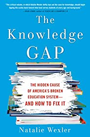 The Knowledge Gap: The hidden cause of America's broken education system--and how to fi