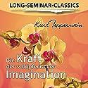 Die Kraft der schöpferischen Imagination (Long-Seminar-Classics) Hörbuch von Kurt Tepperwein Gesprochen von: Kurt Tepperwein