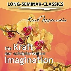 Die Kraft der schöpferischen Imagination (Long-Seminar-Classics)