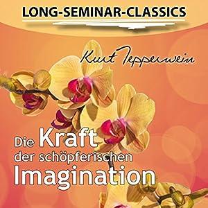 Die Kraft der schöpferischen Imagination (Long-Seminar-Classics) Hörbuch