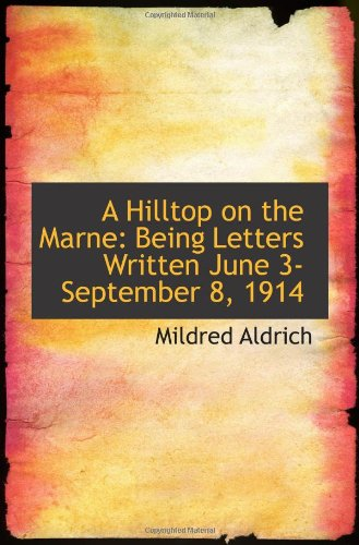 Download A Hilltop on the Marne: Being Letters Written June 3-September 8, 1914 PDF