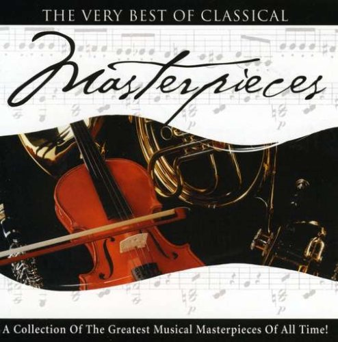 Very Best Of Classical: Masterpieces
