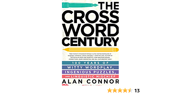 The Crossword Century 100 Years Of Witty Wordplay Ingenious Puzzles And Linguistic Mischief Connor Alan 9781592409389 Amazon Com Books