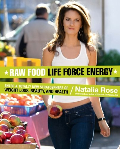 Raw Food Life Force Energy: Enter a Totally New Stratosphere of Weight Loss, Beauty, and Health (Raw Food Series) Raw Food Life