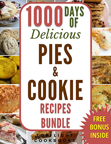 PIES AND COOKIES: 1000 DAYS OF DELICIOUS PIE AND COOKIE RECIPES: 2-BOOKS-IN-1 (pie cookbook, pie recipes, cookies, cookie cookbook, cookie recipes, paleo, gluten free, low carb, ketogenic, vegan) by Topflight Cookbooks