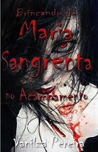 Brincando de Maria Sangrenta no Acampamento (Contos, fábulas de histórias hurbanas Livro 1)