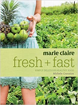 Book Marie Claire Fresh + Fast: Simply Delicious Healthy Food by Cranston, Michele (2008)