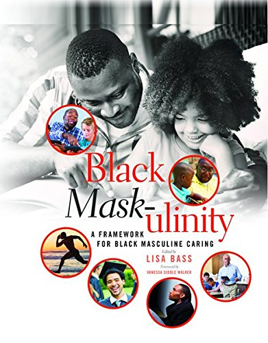 Black Mask-ulinity: A Framework for Black Masculine Caring (Black Studies and Critical Thinking)