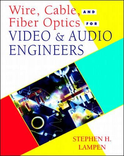 Wire, Cable, and Fiber Optics for Video & Audio Engineers