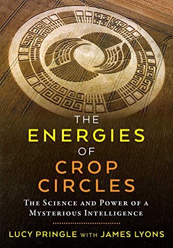 (The Energies of Crop Circles: The Science and Power of a Mysterious Intelligence)