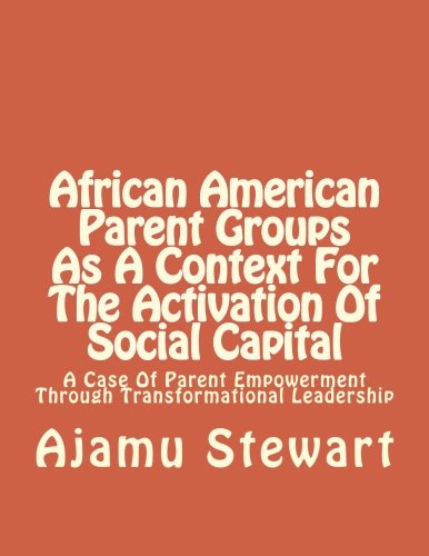 Search : African American Parent Groups As A Context For The Activation Of Social Capital: A Case Of Parent Empowerment Through Transformational Leadership