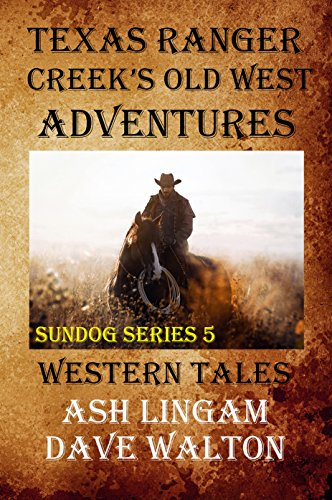 Texas Ranger Creek's Old West Adventures: Western Tales (Sundog Series Book 5) by [Lingam, Ash, Walton, Dave]