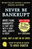 NEVER BE BANKRUPT - AVOID FILING BANKRUPTCY & START OVER WITH A NEW NAME, IDENTITY & CREDIT - LEGAL, FAST & EASY IN 50 STATES (Disappear, Privacy, New Name) (HOW TO BOOK & GUIDE TO AVOID DISASTER 4)