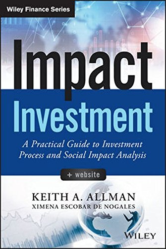 Impact Investment  A Practical Guide To Investment Process And Social Impact Analysis  Wiley Finance