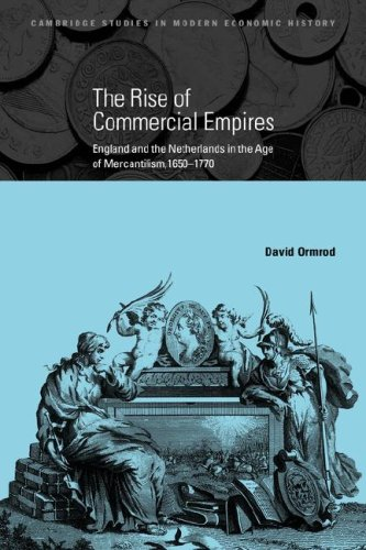 The Rise of Commercial Empires: England and the Netherlands in the Age of Mercantilism, 1650-1770 (Cambridge Studies in