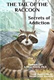 The Tail of the Raccoon, Part I : Secrets of Addiction (Volume 1)