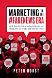 Marketing In The #Fakenews Era: New Rules For A New Reality Of Tribalism, Activism, And Loss of Trust