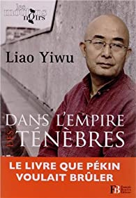Dans l'empire des ténèbres : Un écrivain dans les geôles chinoises par Yiwu