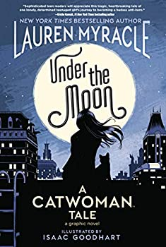 Catwoman: Under the Moon by Lauren Myracle & Isaac Goodhart