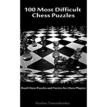 100 Most Difficult Chess Puzzles: Hard Chess Puzzles and Tactics for Chess Players