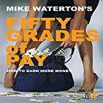 50 Grades of Pay: How to Earn More Money | Mike Waterton
