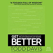 Get Better: 15 Proven Practices to Build Effective Relationships at Work Audiobook by Todd Davis Narrated by Todd Davis