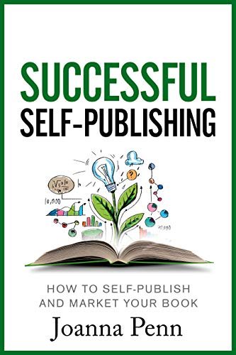 Successful Self-Publishing: How to self-publish and market your book (Books for Writers 1) ()