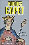Hugues Capet. Naissance d'une dynastie
