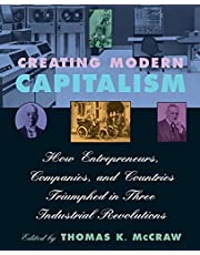 Mccraw, T: Creating Modern Capitalism - How Entrepeneurs, Co: How Entrepreneurs, Companies, and Countries Triumphed in Three Industrial Revolutions