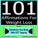 101 Affirmations for Weight Loss, Volume 1: Slenderize Your Body with EFT Tapping Audiobook by Cynthia Magg Narrated by Rebecca Ortese