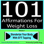 101 Affirmations for Weight Loss, Volume 1: Slenderize Your Body with EFT Tapping | Cynthia Magg