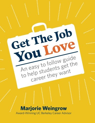 Get The Job You Love: An easy to follow guide to help students get the career they want